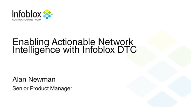 Enabling Actionable Network Intelligence With Infoblox DTC